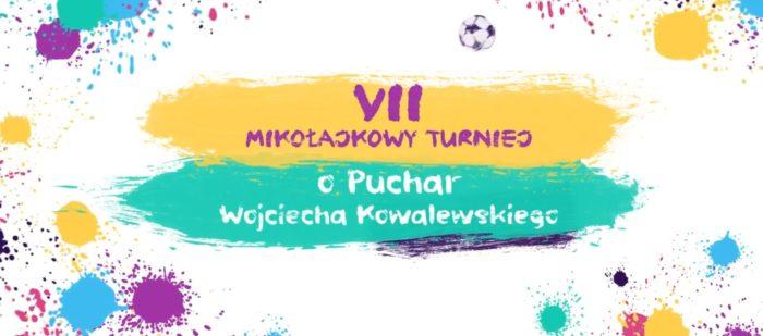 VII Mikołajkowy Turniej o Puchar Wojciecha Kowalewskiego – ZAPROSZENIE